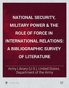 National Security  Military Power   the Role of Force in International Relations PDF
