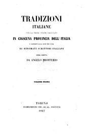 Tradizioni italiane per la prima volta raccolte in ciascuna provincia dell' Italia e mandate alla luce per cura di rinomati scrittori italiani: Volume 1