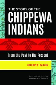 The Story of the Chippewa Indians  From the Past to the Present PDF