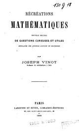 Récréations mathématiques: nouveau recueil de questions curieuses et utiles, extraites des auteurs anciens et modernes