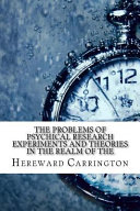 The Problems of Psychical Research Experiments and Theories in the Realm of the