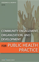 Community Engagement  Organization  and Development for Public Health Practice PDF