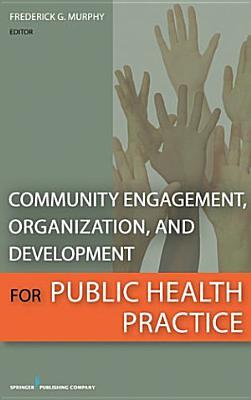Community Engagement  Organization  and Development for Public Health Practice PDF