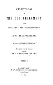 Christology of the Old Testament: And a Commentary on the Messianic Predictions, Volume 1