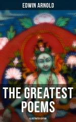 The Greatest Poems of Edwin Arnold (Illustrated Edition)