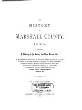The History of Marshall County, Iowa: Containing a History of the County, Its Cities, Towns, &c., a Biographical Directory of Citizens, War Record of Its Volunteers in the Late Rebellion, General and Local Statistics, Portraits of Early Settlers and Prominent Men, History of the Northwest, History of Iowa, Map of Marshall County, Constitution of the United States, Miscellaneous Matters, Etc