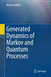 Generated Dynamics of Markov and Quantum Processes
