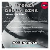 La storia della Gina, volume uno, Chi è Gina?( ebook pornosoft) Mat Marlin