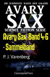 Avary Sax, Band 4-6 - Sammelband: Cassiopeiapress Science Fiction Abenteuer