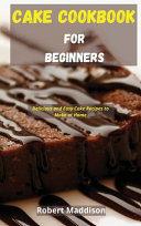 Cake Cookbook for Beginners