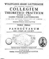 Collegium theoretico-practicum studio B. filii Ulrici Thomae Lauterbachii primum publici juris factum: Volume 1