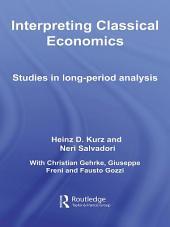 Interpreting Classical Economics: Studies in Long-Period Analysis