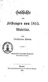 Geschichte des Feldzuges von 1815: Waterloo, Band 1