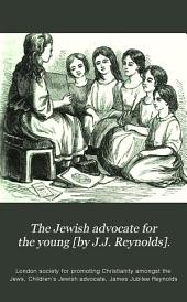 The Jewish advocate for the young [by J.J. Reynolds].