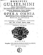 Opera omnia mathematica, hydraulica, medica et physica. Accessit vita autoris à Jo Bapt. Morgagni: Volume 1