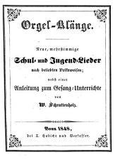 Orgelklänge: neue, mehrstg. Schul- & Jugendlieder nach beliebten Volksweisen : nebst e. Anleitung zum Gesang-Unterrichte