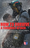 How to Survive a Terrorist Attack     Become Prepared for a Bomb Threat or Active Shooter Assault PDF