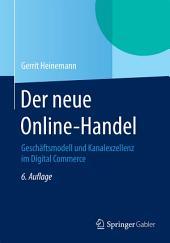 Der neue Online-Handel: Geschäftsmodell und Kanalexzellenz im Digital Commerce, Ausgabe 6