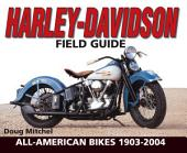 Harley-Davidson Field Guide: All-American Bikes 1903-2004