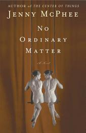 No Ordinary Matter: A Novel