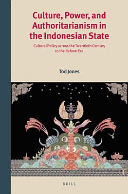 Culture  Power  and Authoritarianism in the Indonesian State PDF