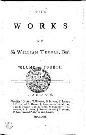 THE WORKS OF Sir WILLIAM TEMPLE Bart: VOLUME THE FOURTH, Volume 4