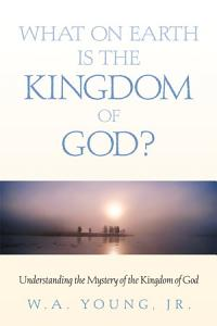 What on Earth Is the Kingdom of God?