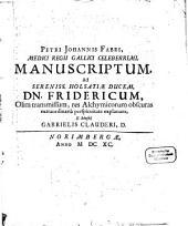 Manuscriptum ad sereniss. Holsatiae Ducem olim transmissum res alchymicorum obscuras ... explanans