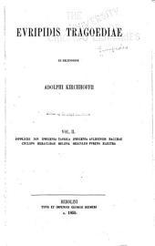 Supplices. Ion. IphigeniaTaurica. Iphigenia Aulidensis. Bacchae. Cyclops. Heraclidae. Helena. HerculesFurens. Electra