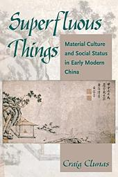 Superfluous Things: Material Culture and Social Status in Early Modern China