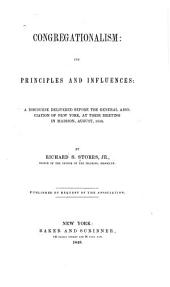 Congregationalism: Its Principles and Influences: a Discourse Delivered Before the General Association of New York, at Their Meeting in Madison, August, 1848
