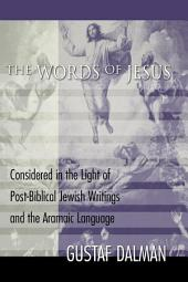 The Words of Jesus: Considered in the Light of Post-Biblical Jewish Writings and the Aramaic Language