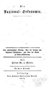 Die Nazional-Oekonomie: Ein philosophischer Versuch, über die Quellen des Nazional-Reichthums, und über die Mittel zu dessen Beförderung, Bände 1-2