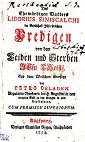Des Ehrwürdigen Vatters LIBORIUS SINISCALCHI der Geselslchaft JEsu Priestern Predigen von dem Leiden und Sterben JEsu CHristi