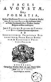 Faces Augustae, sive Poematia, quibus illustriores nuptiae, à ... Iacobo Catsio ... Belgicis versibus conscriptae,