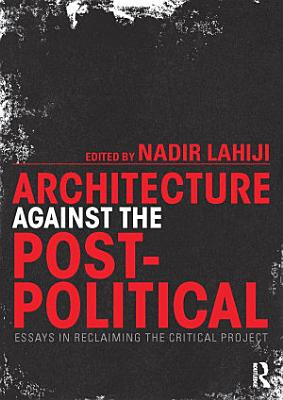Architecture Against the Post Political PDF