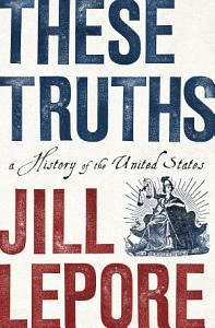 These Truths  A History of the United States Book