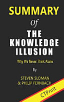 Summary of the Knowledge Illusion by Steven Sloman   Philip Fernbach Why We Never Think Alone PDF
