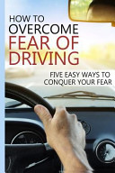 How to Overcome Fear of Driving