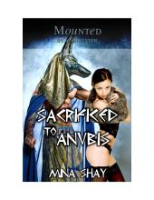 Mounted by a Monster: Sacrificed to Anubis (Paranormal Erotica)