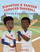 Kingston and Xander Conquer Baseball: Activity and Coloring Book