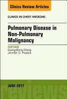 Pulmonary Complications of Non Pulmonary Malignancy  An Issue of Clinics in Chest Medicine  E Book PDF