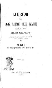 Le biografie degli uomini illustri delle Calabrie raccolte a cura di Luigi Accattatis: Dai tempi primitivi a tutto il secolo 15