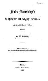 Moses Mendelssohn's philosophische und religiöse Grundsätze, mit Hinblick auf Lessing. Nebst einem Anhang, einige bis jetzt ungedruckte Briefe Moses Mendelssohns enthaltend