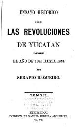 Ensayo historico sobre las revoluciones de Yucatan desde el año de 1840 hasta 1864: Volumen 2