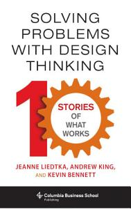 Solving Problems with Design Thinking Book