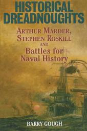 Historical Dreadnoughts: Marder and Roskill: Writing and Fighting Naval History