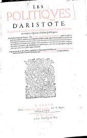 Les politiqves d'Aristote, esquelles est monstree la science de gouuerner le genre humain en toutes espèces d'estats publiques