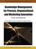 Knowledge Management for Process  Organizational and Marketing Innovation  Tools and Methods PDF