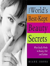 The World's Best-Kept Beauty Secrets: What Really Works in Beauty, Diet & Fashion, Edition 2